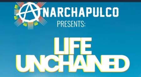 ANARCHAPULCO - LIFE Unchained